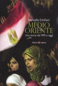Foto Cover di Medio Oriente. Una storia dal 1991 a oggi, Libro di Marcella Emiliani, edito da Laterza
