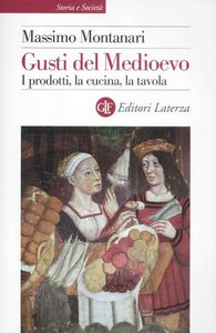 Foto Cover di Gusti del Medioevo. I prodotti, la cucina, la tavola, Libro di Massimo Montanari, edito da Laterza