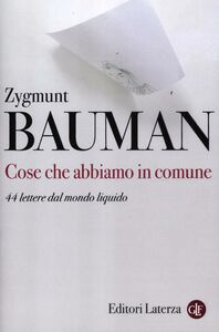Foto Cover di Cose che abbiamo in comune. 44 lettere dal mondo liquido, Libro di Zygmunt Bauman, edito da Laterza