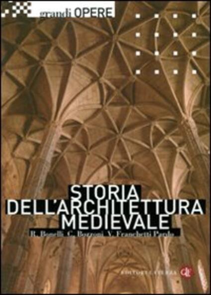 Storia dell'architettura medievale - Renato Bonelli,Corrado Bozzoni,Vittorio Franchetti Pardo - copertina
