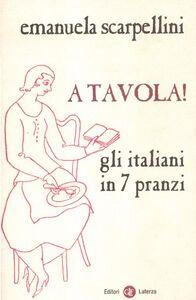 Foto Cover di A tavola! Gli italiani in 7 pranzi, Libro di Emanuela Scarpellini, edito da Laterza