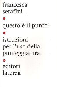 Foto Cover di Questo è il punto. Istruzioni per l'uso della punteggiatura, Libro di Francesca Serafini, edito da Laterza