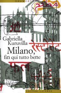 Foto Cover di Milano, fin qui tutto bene, Libro di Gabriella Kuruvilla, edito da Laterza