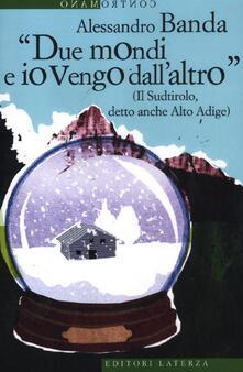 «Due mondi e io vengo dallaltro» (Il Sudtirolo, detto anche Alto Adige).pdf