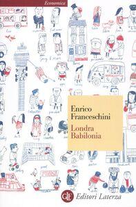Foto Cover di Londra Babilonia, Libro di Enrico Franceschini, edito da Laterza