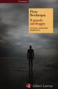 Libro Il grande saccheggio. L'età del capitalismo distruttivo Piero Bevilacqua