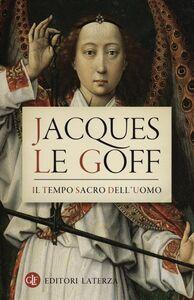 Libro Il tempo sacro dell'uomo Jacques Le Goff