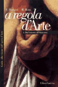 A regola d'arte. Guida alla visione dell'opera d'arte. Vol. 4: Dal Seicento all'Ottocento. - Bernini Emma Rota Roberta - wuz.it