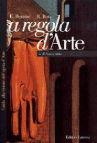 A regola d'arte. Guida alla visione dell'opera d'arte. Vol. 5: Il Novecento. - Bernini Emma Rota Roberta - wuz.it
