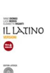 Il Il latino. Versioni. Con espansione online. Per le Scuole superiori - Dionigi Ivano Morisi Luca Riganti Elisabetta - wuz.it