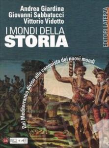 I mondi della storia. Per le Scuole superiori. Vol. 1: DalMediterraneo diviso allaconquistadei nuovi mondi.