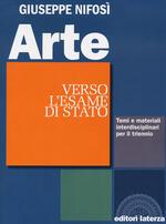 Arte. Verso l'esame di Stato. Temi e materiali interdisciplinari. Per il triennio delle Scuole superiori