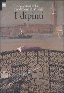 I dipinti. Le collezioni della Fondazione di Venezia