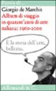 Libro Album di viaggio in quarant'anni di arte italiana Giorgio De Marchis