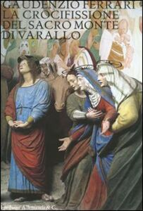 Foto Cover di Gaudenzio Ferrari. La crocefissione del Sacro Monte di Varallo, Libro di  edito da Allemandi