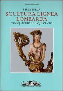 Libro Studi sulla scultura lignea lombarda tra Quattro e Cinquecento Paolo Venturoli