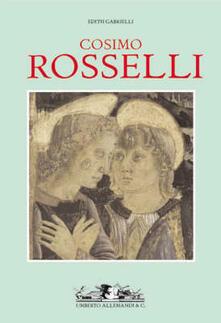 Cosimo Rosselli. Catalogo ragionato. Ediz. illustrata - Edith Gabrielli - copertina