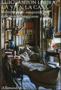 Foto Cover di Luigi Anton Laura: la vita, la casa. Racconti di un antiquario, collezionista, viaggiatore, Libro di  edito da Allemandi