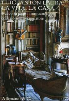 Luigi Anton Laura: la vita, la casa. Racconti di un antiquario, collezionista, viaggiatore.pdf