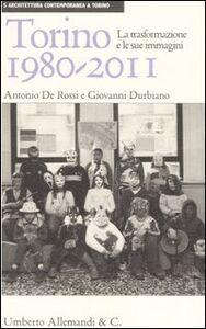 Libro Torino 1980-2011. La trasformazione e le sue immagini Antonio De Rossi , Giovanni Durbiano
