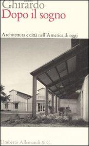 Foto Cover di Dopo il sogno. Architettura e città nell'America di oggi, Libro di Diane Ghirardo, edito da Allemandi