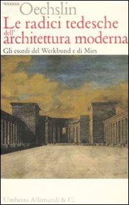Libro Le radici tedesche dell'architettura moderna. Gli esordi del Werkbund e di Mies Werner Oechslin