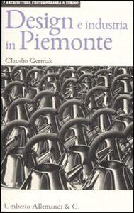 Foto Cover di Design e industria in Piemonte, Libro di Claudio Germak, edito da Allemandi