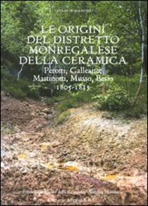 Libro Le origini del distretto monregalese della ceramica. Perotti, Galleano, Martinotti, Musso, Besio. 1805-1833 Cesare Morandini