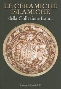 Libro Le ceramiche islamiche della collezione Laura. Ediz. italiana e inglese