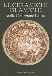 Le ceramiche islamiche della collezione Laura. Ediz. italiana e inglese