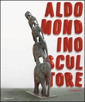 Aldo Mondino scultore. Catalogo della mostra (Pietrasanta, 12 settebre-12 dicembre 2010). Ediz. italiana e inglese