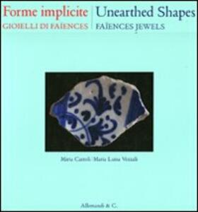 Forme implicite. Gioielli di Faïences. Ediz. italiana e inglese