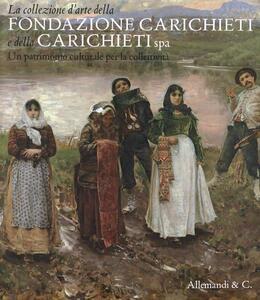La collezione d'arte della fondazione Carichieti e della Carichieti Spa. Un patrimonio culturale per la collettività