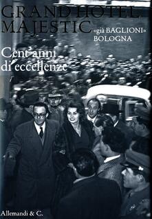 Grand Hotel Majestic «già Baglioni» Bologna. Cent'anni di eccellenze Ediz. italia e inglese - copertina