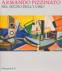 Armando Pizzinato. Nel segno dell'uomo. Catalogo della mostra (Pordenone, 9 febbraio-9 giugno 2013)