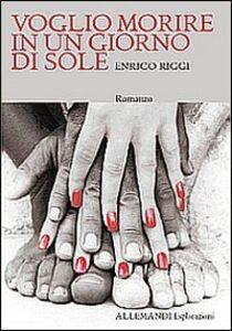 Libro Voglio morire in un giorno di sole Enrico Riggi