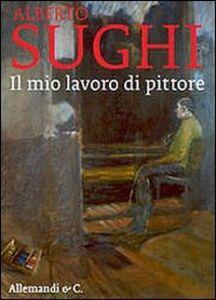 Libro Alberto Sughi. Il mio lavoro di pittore
