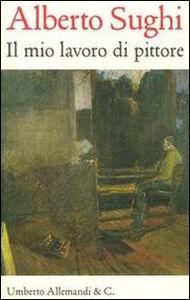 Foto Cover di Alberto Sughi. Il mio lavoro di pittore. Testi scelti, Libro di  edito da Allemandi