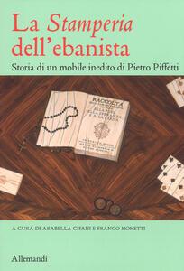 La «Stamperia» dell'ebanista. Storia di un mobile inedito di Pietro Piffetti. Ediz. a colori