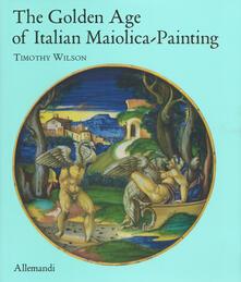 Rallydeicolliscaligeri.it The golden age of italian maiolica painting. Ediz. illustrata Image