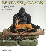 Bertozzi & Casoni. Catalogo generale delle opere 1997-2018