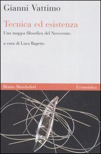 Libro Tecnica ed esistenza. Una mappa filosofica del Novecento Gianni Vattimo