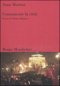 Libro Comunicare la città. Il caso di Torino olimpica Anna Martina