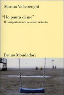 «Ho paura di me». Il comportamento sessuale violento - Marina Valcarenghi - copertina