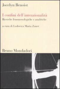 Libro I confini dell'intenzionalità. Ricerche fenomenologiche e analitiche Jocelyn Benoist