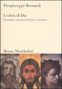 Foto Cover di I colori di Dio. L'immagine cristiana fra Oriente e Occidente, Libro di Piergiuseppe Bernardi, edito da Mondadori Bruno