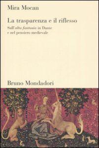 Libro La trasparenza e il riflesso. Sull'alta fantasia in Dante e nel pensiero medievale Mira Mocan