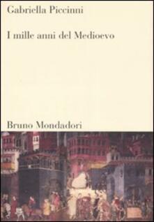 I mille anni del Medioevo - Gabriella Piccinni - copertina