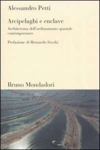 Libro Arcipelaghi e enclave. Architettura dell'ordinamento spaziale contemporaneo Alessandro Petti