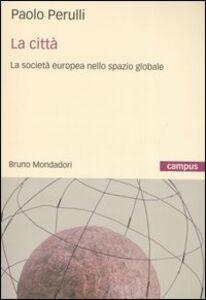Libro La città. La società europea nello spazio globale Paolo Perulli